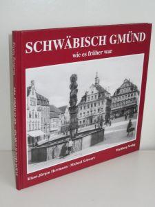 Klaus-Jürgen Herrmann, Michael Schwarz | Schwäbisch Gmünd - wie es früher war