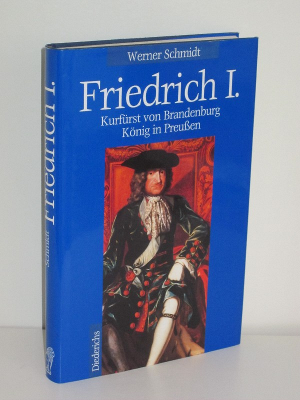 Werner Schmidt | Friedrich I. - Kurfürst von Brandenburg König von Preußen