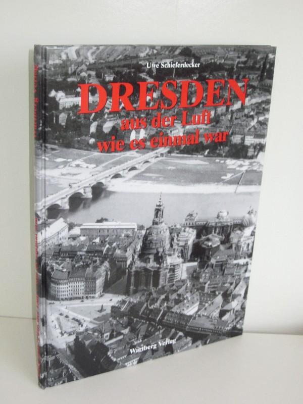Uwe Schieferdecker   Dresden aus der Luft - wie es einmal war