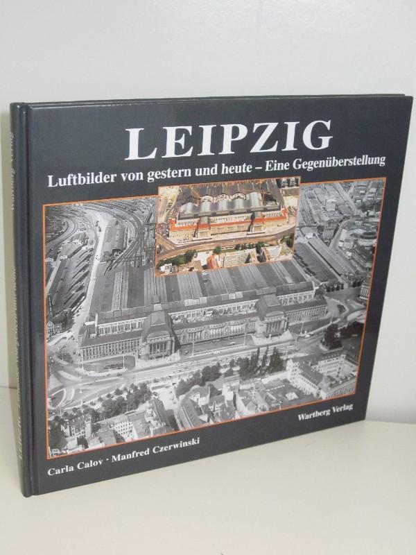 Carla Calov, Manfred Czerwinski | Leipzig - Luftbilder von gestern und heute - Eine Gegenüberstellung