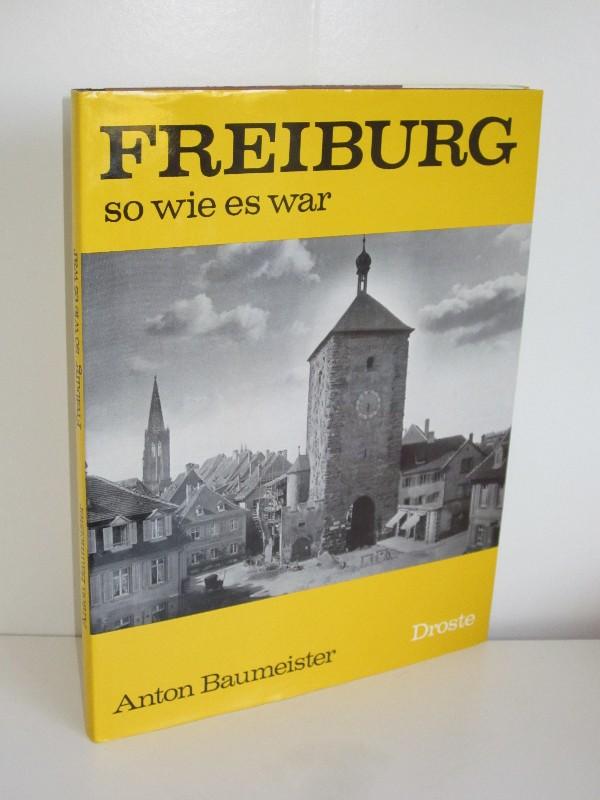 Anton Baumeister   Freiburg - so wie es war