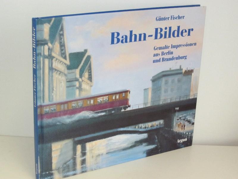 Günter Fischer | Bahn-Bilder - Gemalte Impressionen aus Berlin und Brandenburg