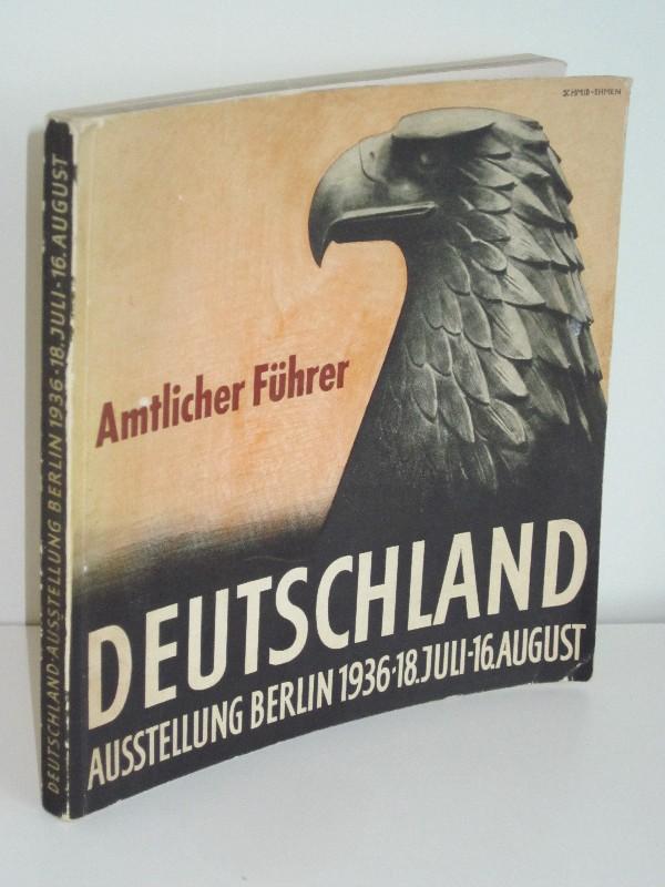 Berliner Ausstellungs-, Messe- und Fremdenverkehrs GmbH (Hg.) | Deutschland - Amtlicher Führer durch die Ausstellung Berlin 1936, 18. Juli bis 16. August