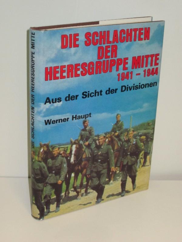 Werner Haupt | Die Schlachten der Heeresgruppe Mitte - Aus der Sicht der Divisionen