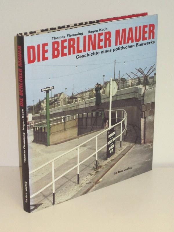Thomas Flemming, Hagen Koch | Die Berliner Mauer - Geschichte eines politischen Bauwerks