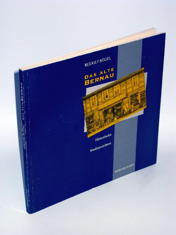 Rudolf Bügel | Das alte Bernau - Historische Stadtansichten von 1880 bis 1960