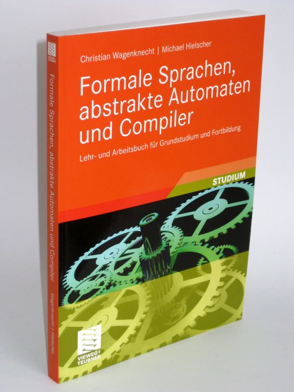 Christian Wagenknecht und Michael Hielscher | Formale Sprachen, abstrakte Automaten und Compiler - Lehr- und Arbeitsbuch für Grundstudium und Fortbildung