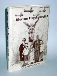 Paul Narkus | ... über uns Flügel gebreitet - Eine deutsche Familiensaga
