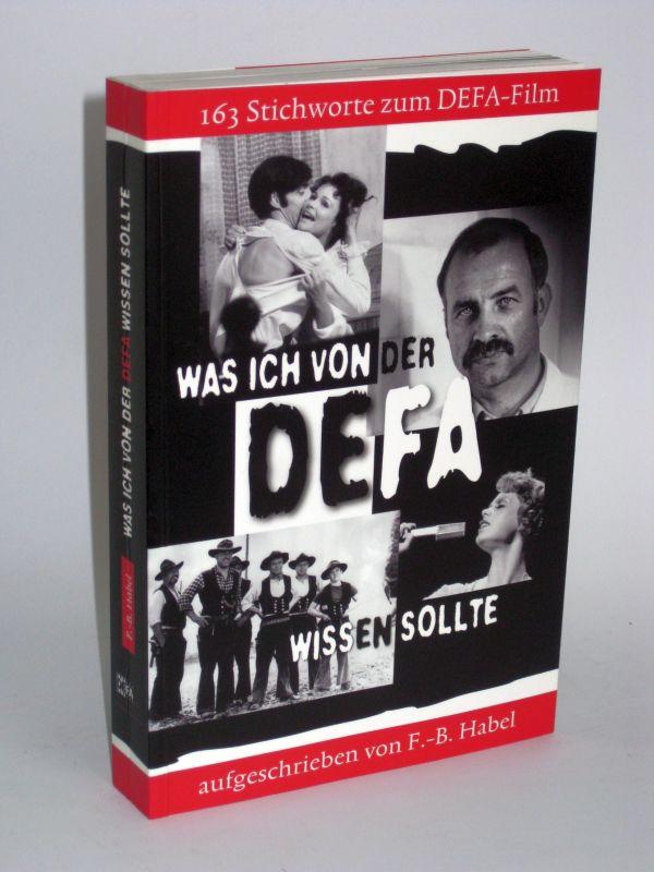 F.-B. Habel | Was ich von der DEFA wissen sollte - 163 Stichworte zum DEFA-Film