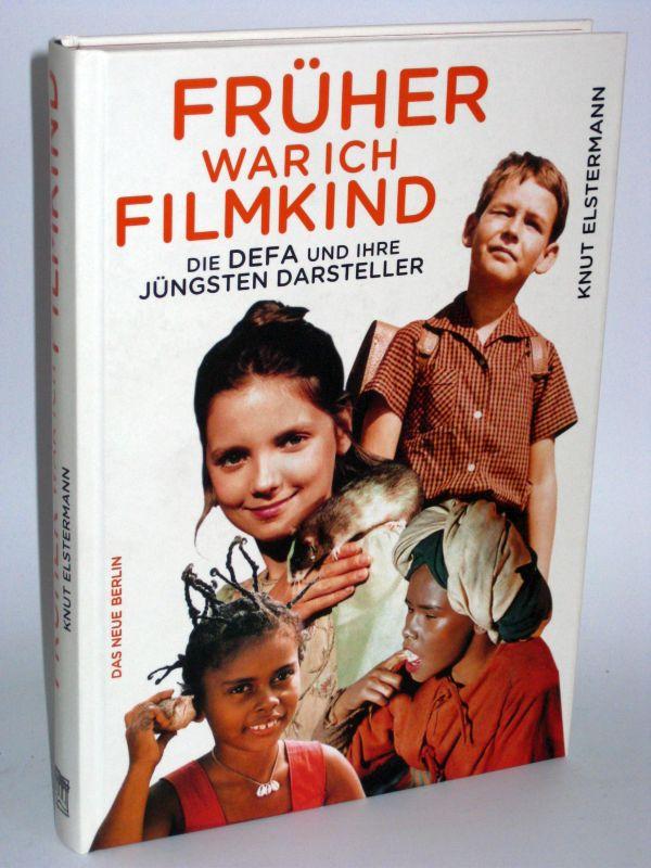 Knut Elstermann | Früher war ich Filmkind - Die DEFA und ihre jüngsten Darsteller