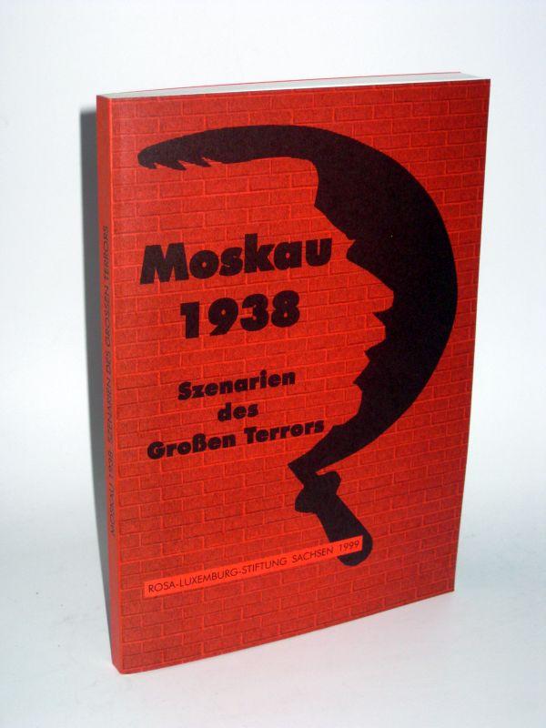 Herausgegeben von Klaus Kinner in Verbindung mit Willi Beitz | Moskau 1938 - Szenarien des Großen Terrors