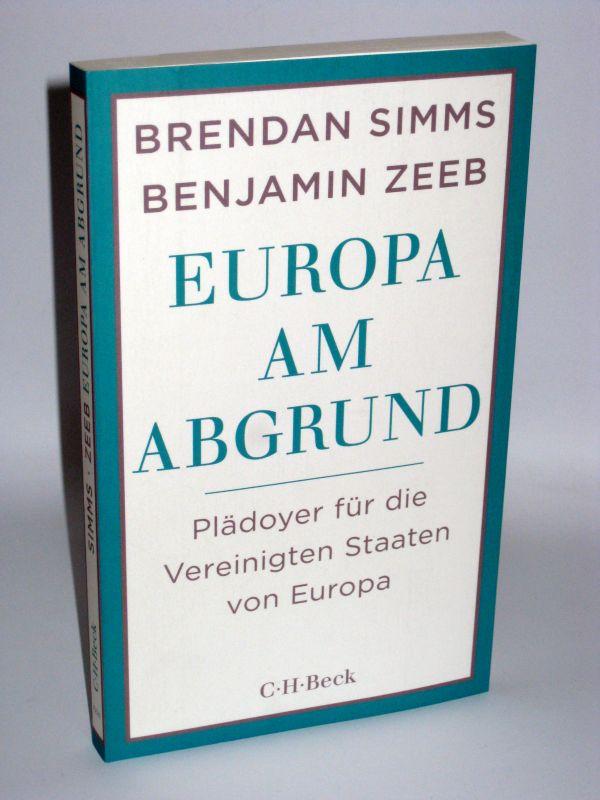 Brendan Simms und Benjamin Zeeb   Europa am Abgrund - Plädoyer für die Vereinigten Staaten von Europa