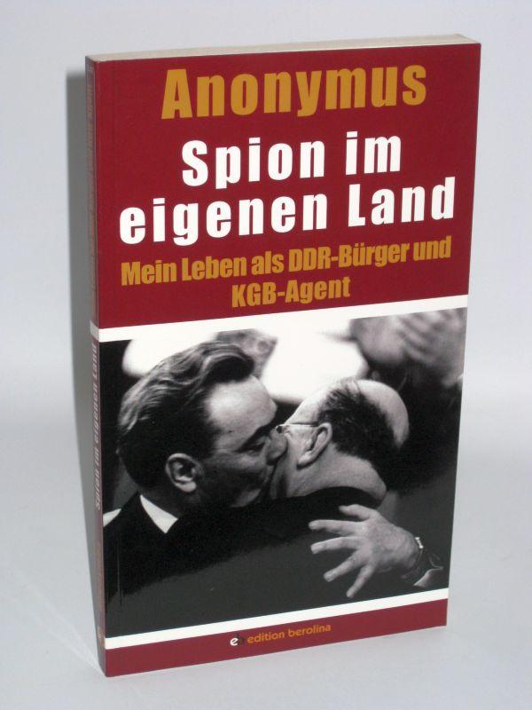 Anonymus | Spion im eigenen Land - Mein Leben als DDR-Bürger und KGB-Agent