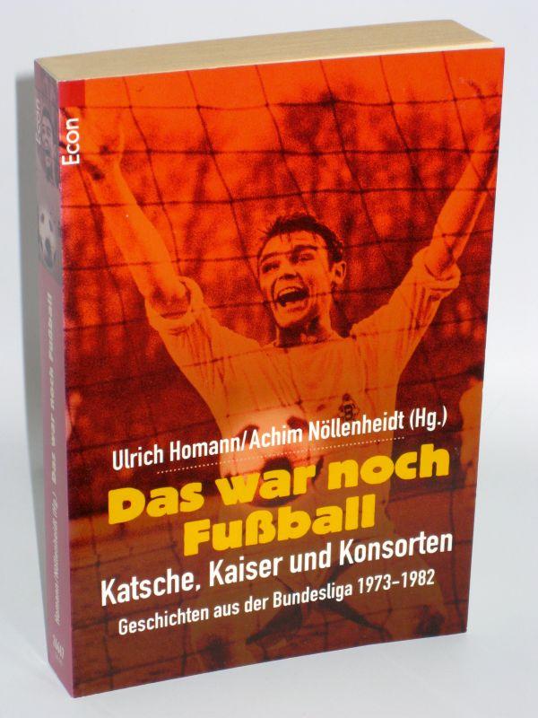 Ulrich Homann, Achim Nöllenheidt (Hg.) | Das war noch Fußball - Katsche, Kaiser und Konsorten. Geschichten aus der Bundesliga 1973 - 1982