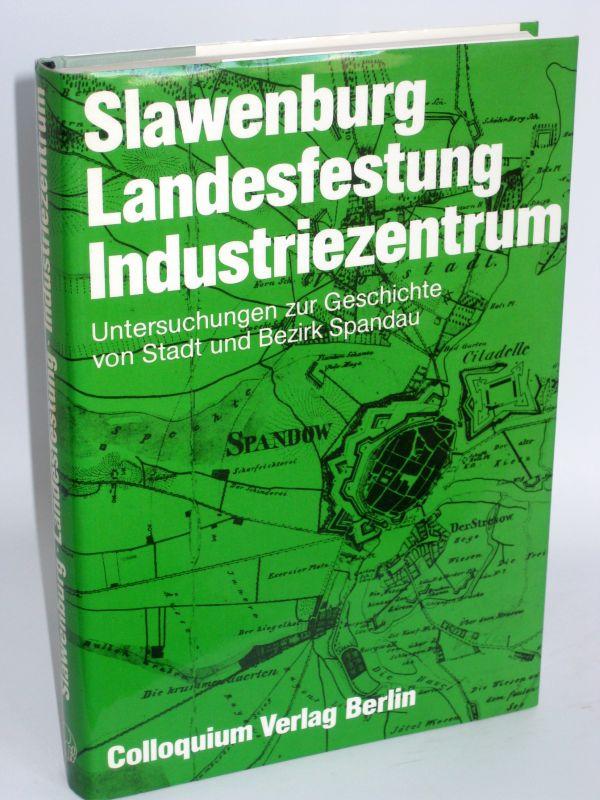 Herausgegeben von Wolfgang Rippe | Slawenburg - Landesfestung - Industriezentrum - Untersuchung zur Geschichte von Stadt und Bezirk Spandau