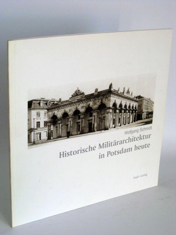 Wolfgang Schmidt | Historische Militärarchitektur in Potsdam heute