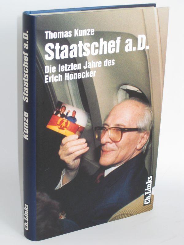 Thomas Kunze   Staatschef a.D. - Die letzten Jahre des Erich Honecker