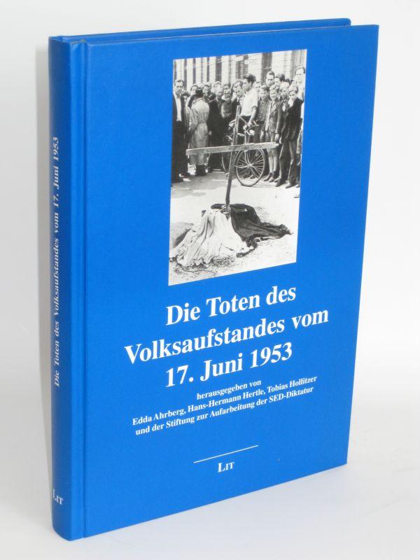 Herausgegeben von Edda Ahrberg, Hans-Hermann Hertle, Tobias Hollitzer und der Stiftung zur Aufarbeitung der SED-Diktatur | Die Toten des Volksaufstandes vom 17. Juni 1953