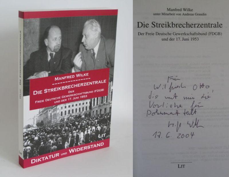 Manfred Wilke unter Mitarbeit von Andreas Graudin | Die Streikbrecherzentrale - Der Frei Deutsche Gewerkschaftsbund (FDGB) und der 17. Juni 1953