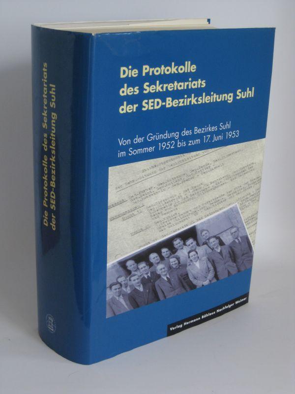 Bearbeitet von Norbert Moczarski | Die Protokolle des Sekretariats der SED-Bezirksleitung Suhl - Von der Gründung des Bezirkes Suhl im Sommer 1952 bis zum 17. Juni 1953
