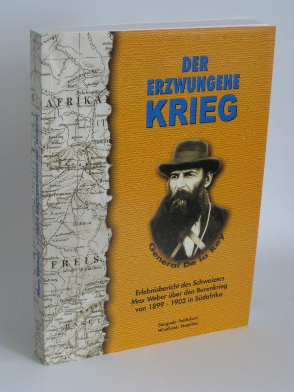 Max Weber | Der erzwungene Krieg - Erlebnisbericht des Schweizers Max Weber über den Burenkrieg von 1899 - 1902 in Südafrika
