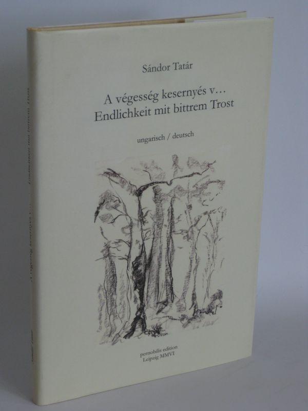 Sandor Tatar | Endlichkeit mit bittrem Trost - A vegesseg kesernyes v... - ungarisch / deutsch