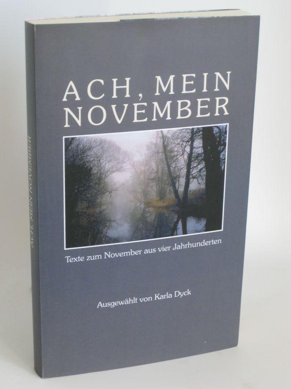 Ausgewählt von Karla Dyck | Ach, mein November - Texte zum November aus vier Jahrhunderten