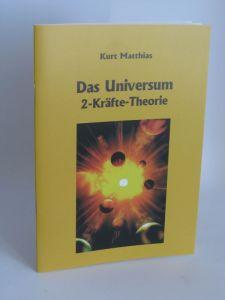 Kurt Matthias | Das Universum 2-Kräfte-Theorie - Das Universum, wie es wirklich ist! Raum plus Materie = Energie. Chaos oder Ordnung? Jeder Mensch ist ein Universum! Was war vor dem Urknall?