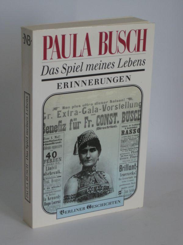 Paula Busch | Das Spiel meines Lebens - Erinnerungen - Ein halbes Jahrhundert Zirkus