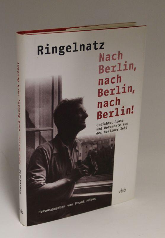 Herausgegeben von Frank Möbus | Ringelnatz - Nach Berlin, nach Berlin, nach Berlin - Gedichte, Prosa und Dokumente aus der Berliner Zeit