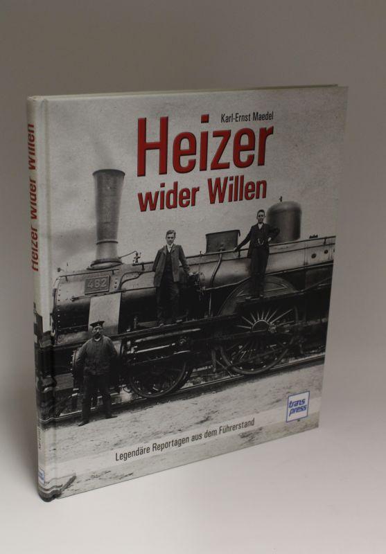 Karl-Ernst Maedel | Heizer wider Willen - Legendäre Reportagen aus dem Führerstand