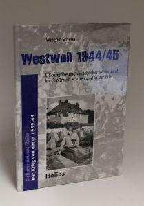 Wingolf Scherer | Westwall 1944 / 45 - US-Angriffe und vergeblicher Widerstand im Großraum Aachen und in der Eifel