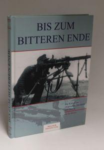 Ian Baxter | Bis zum bitteren Ende - Der Kampf um Ostpreußen, Pommern und Danzig 1944 - 1945