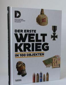 Herausgegeben von der Stiftung Deutsches Historisches Museum | Der erste Weltkrieg in 100 Objekten