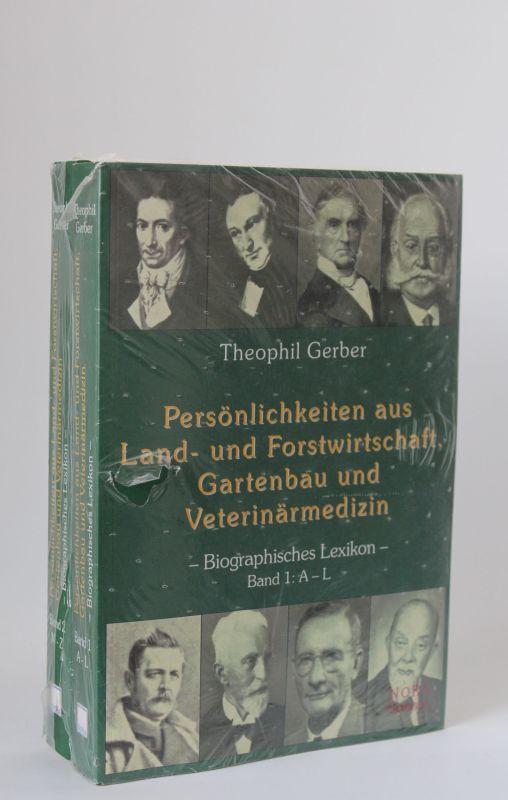 Theophil Gerber   Persönlichkeiten aus Land- und Forstwirtschaft, Gartenbau und Veterinärmedizin Band 1 und 2 - Biographisches Lexikon Band 1: A-L, Band 2: M-Z