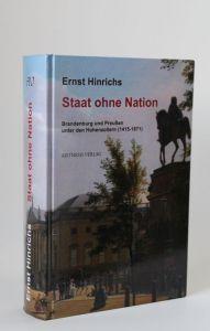 Ernst Hinrichs | Staat ohne Nation - Brandenburg und Preußen unter den Hohenzollern (1415-1871)