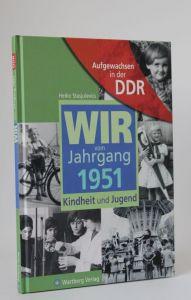 Heiko Stasjulevics | Wir vom Jahrgang 1951 Kindheit und Jugend - Aufgewachsen in der DDR