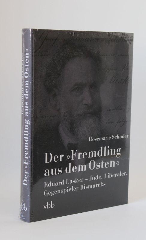 Rosemarie Schuder | Der »Fremdling aus dem Osten« - Eduard Lasker - Jude, Liberaler, Gegenspieler Bismarcks