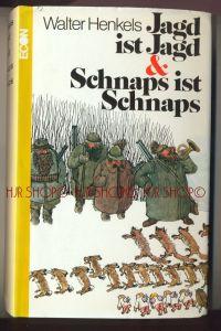 Henkels, Walter: Jagd ist Jagd und Schnaps ist Schnaps. Aus der angewandten Lehre vom edlen Waidwerk