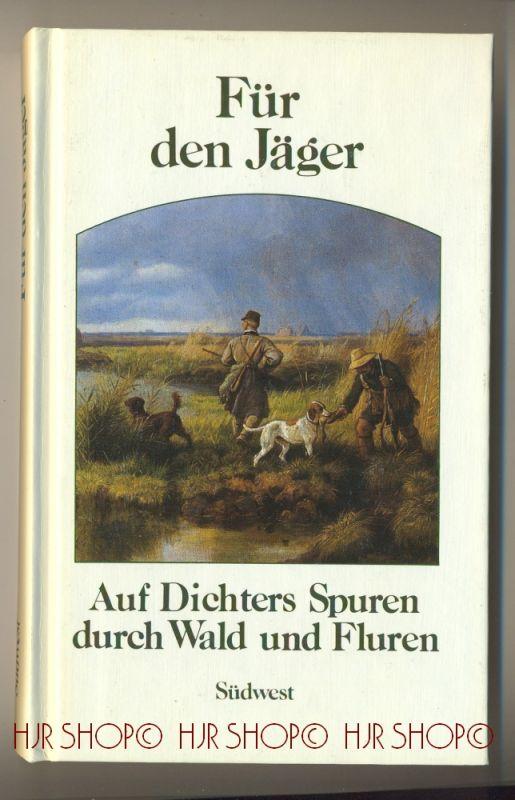 Für den Jäger : [auf Dichters Spuren durch Wald u. Fluren]