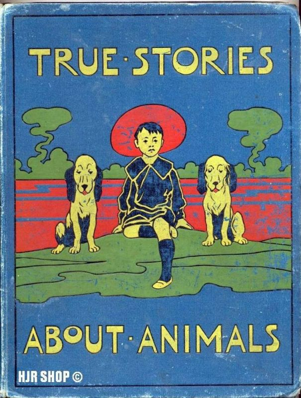 TRUE STORIES ABOUT ANIMALS - Edith Carrington 1925
