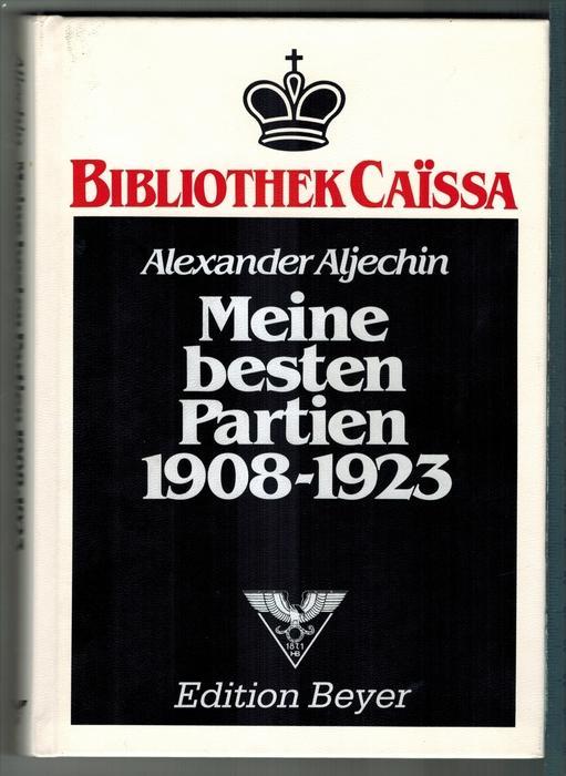Alechin, Aleksandr A.: Meine besten Partien: 1908 - 1923  Edition Beyer 1983, ISBN: 3110095963 Deckenband], [PU: Berlin