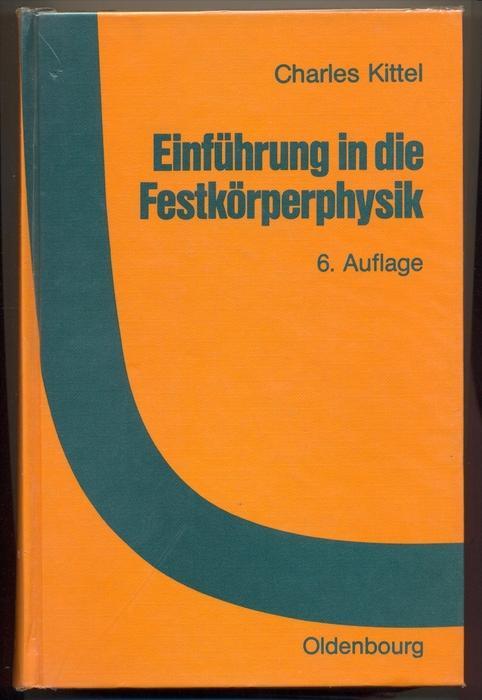 Charles Kittel: Einführung in die Festkörperphysik  1983, ISBN: 3486327666,  Gebundene Ausgabe, 6. Auflage , Ausgabe von