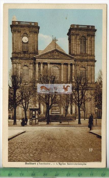 Belfort, L`Eglise Saint-Christophe-Verlag:   POSTKARTEErhaltung: I-II, UnbenutztKarte wird in Klarsichthülle verschickt.