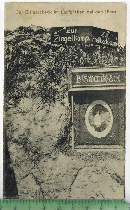 Das Bismarckeck im Laufgraben bei den 16ern 1915FELDPOSTVerlag: --------. – Postkarte ohne Frankatur,  Stempel,  M