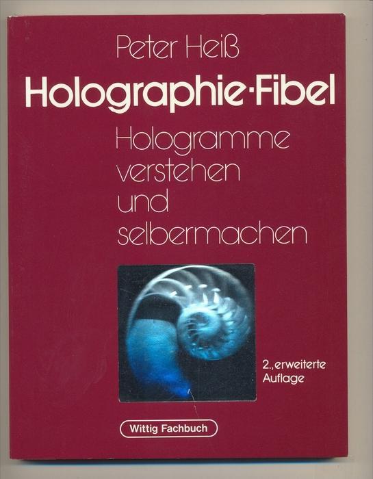 Heiß, Peter: Die neue Holographie-Fibel : optische und Computer-Hologramme verstehen und selber machen. Wittig-Fachbuch