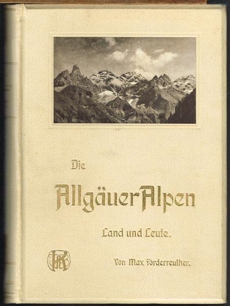 Max Förderreuther: Die Allgäuer Alpen. Land und Leute. Mit 423 Abbildungen im Texte, 2 Karten und 26 Kunstbeilagen von E. T. Compton, Richard Mahn, Defregger u.a.