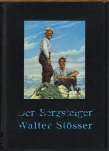 Paul Hübel (Hrsg.): Der Bergsteiger Walter Stösser. Ein Buch der Erinnerung.