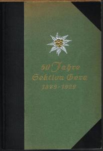 1879 - 1929. Jahrbuch der Sektion Gera des Deutschen u. Österreichischen Alpenvereins. Aus Anlaß des 50jährigen Bestehens i. A. der Sektion bearbeitet und herausgegeben von Ernst Paul Kretschmer.