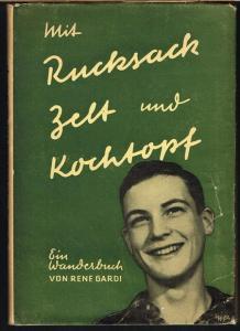 Rene Gardi: Mit Rucksack, Zelt und Kochtopf. Ein kleines Wanderbuch. Mit Illustrationen von Willy Gardi und Hans Beutler.